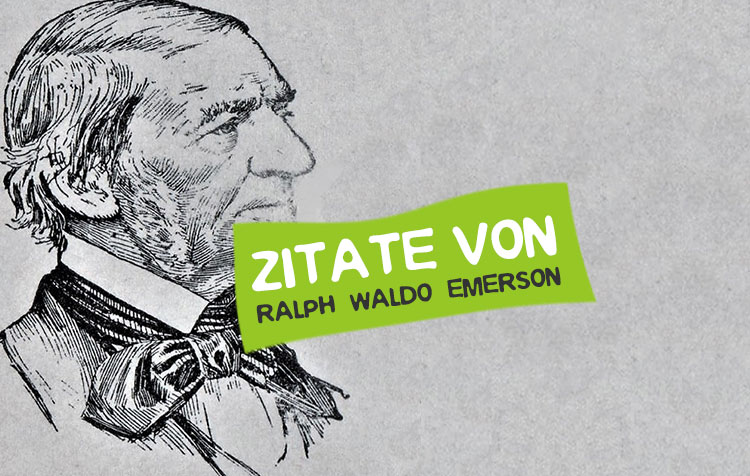 Ralph Waldo Emerson Zitate und Weisheiten