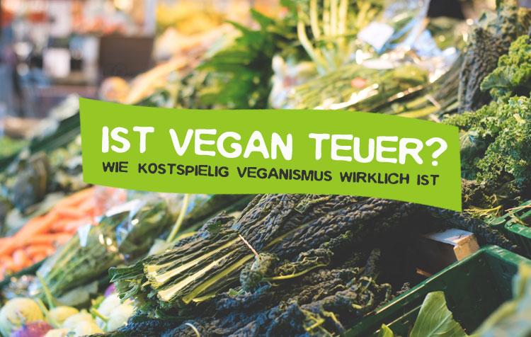 Ist vegan teuer? Sechs Gründe dagegen