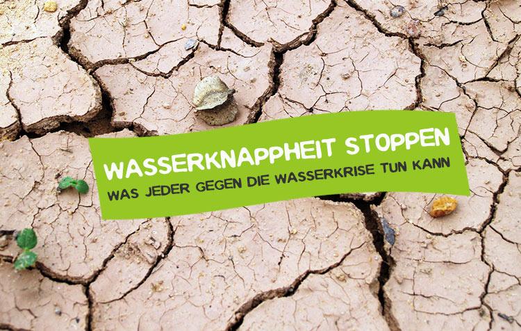 Wasserknappheit stoppen - Das kann jeder tun!