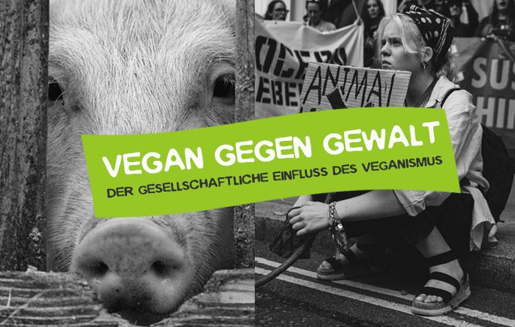 Vegan gegen Gewalt - Einfluss des Veganismus auf die Gesellschaft