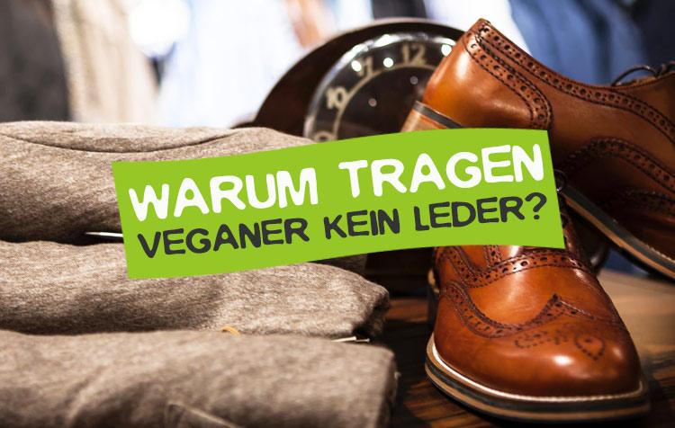 Warum tragen Veganer kein Leder?