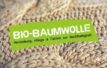 Bio Baumwolle - Definiton, Herstellung, Pflege und Fakten