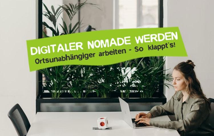 Digitaler Nomade werden und ortsunabhängiger arbeiten