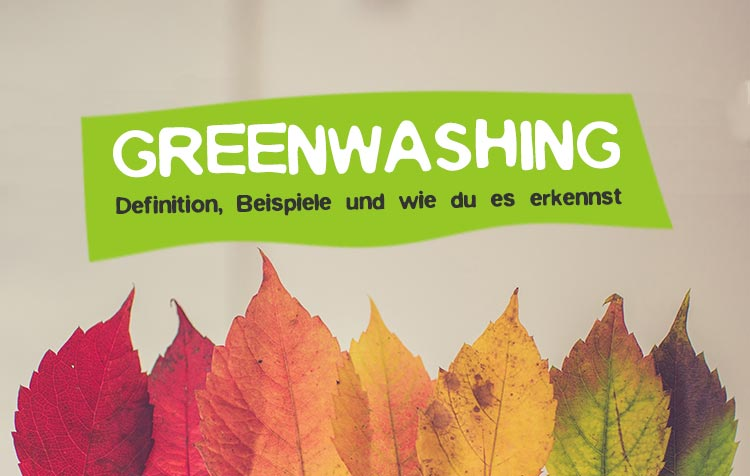 Greenwashing - Definiton, Beispiele und Vermeidung
