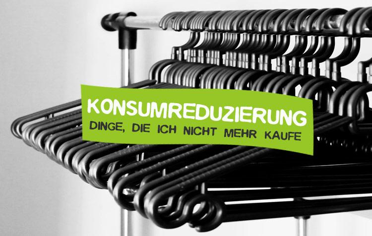Konsumreduzierung - Dinge die ich nicht mehr kaufe