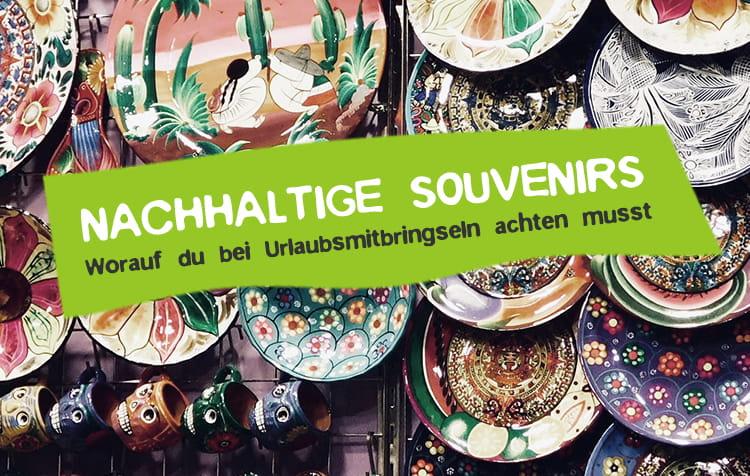Nachhaltige Souvenirs - Was ist zu beachten