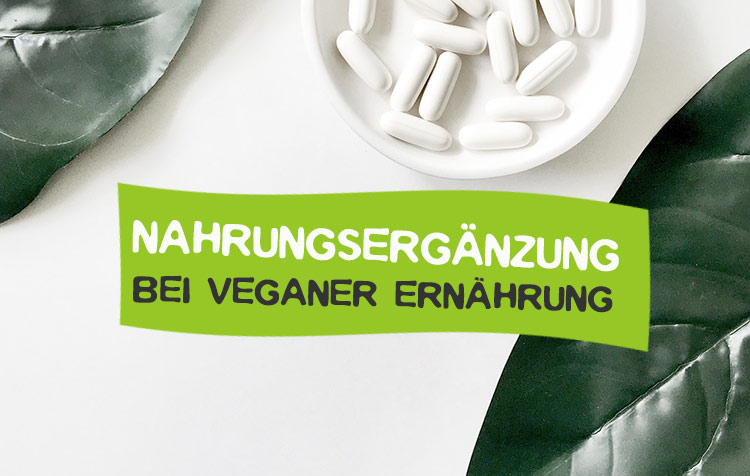 Nahrungsergänzung für Veganer - Was ist zu beachten?