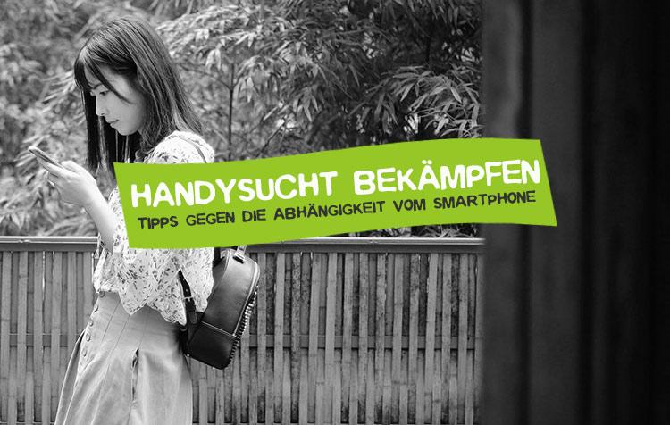 Handysucht bekämpfen - Was tun gegen Abhängigkeit vom Smartphone?