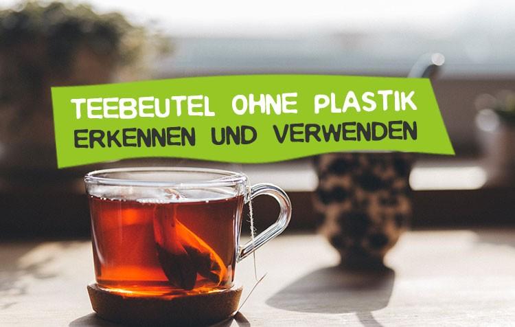 Teebeutel ohne Plastik nutzen und Tee mit Plastik meiden