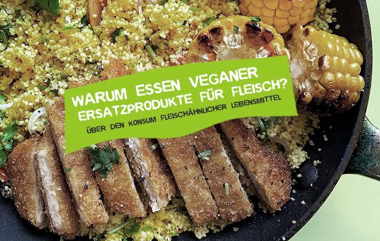 Warum essen Veganer Ersatzprodukte für Fleisch?